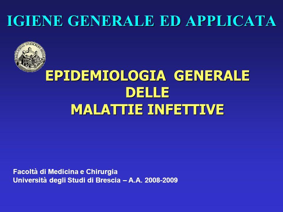 IGIENE GENERALE ED APPLICATA EPIDEMIOLOGIA GENERALE DELLE MALATTIE INFETTIVE Facoltà di Medicina e Chirurgia Università degli Studi di Brescia – A.A.