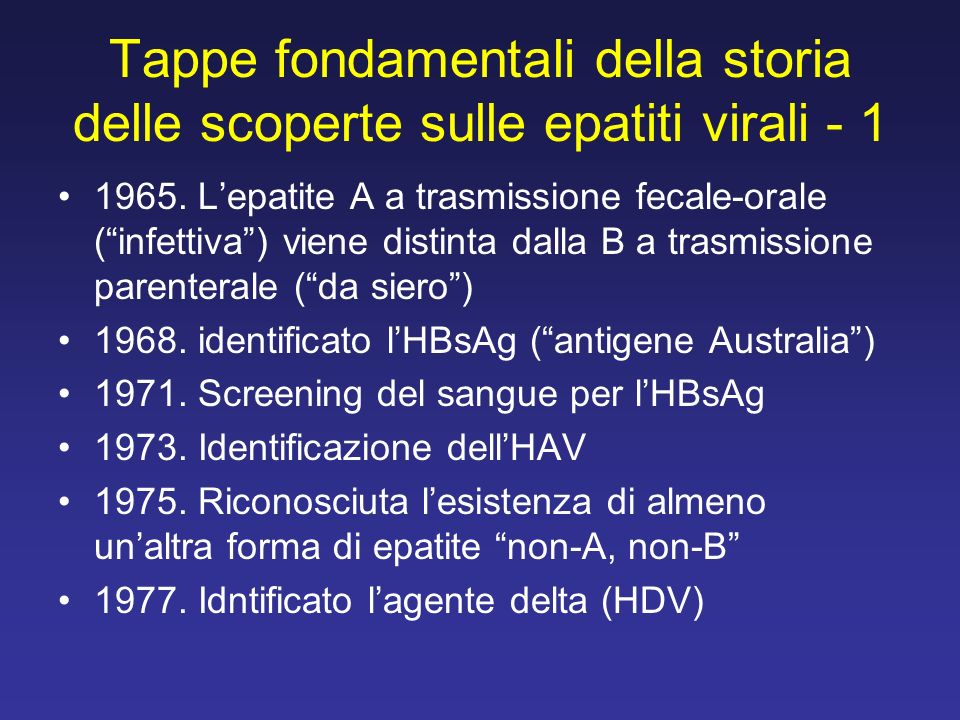 Tappe fondamentali della storia delle scoperte sulle epatiti virali - 1 1965. Lepatite A a trasmissione fecale-orale (infettiva) viene distinta dalla