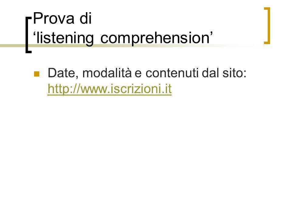 Prova di listening comprehension Date, modalità e contenuti dal sito: http://www.iscrizioni.it http://www.iscrizioni.it