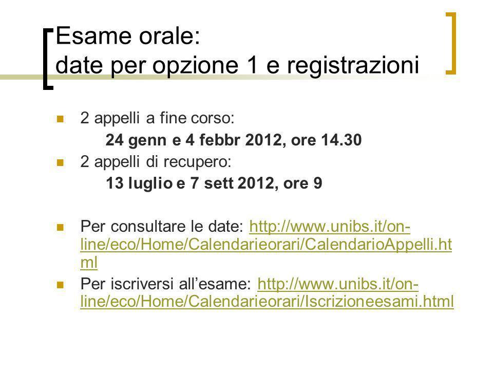 Esame orale: date per opzione 1 e registrazioni 2 appelli a fine corso: 24 genn e 4 febbr 2012, ore 14.30 2 appelli di recupero: 13 luglio e 7 sett 20
