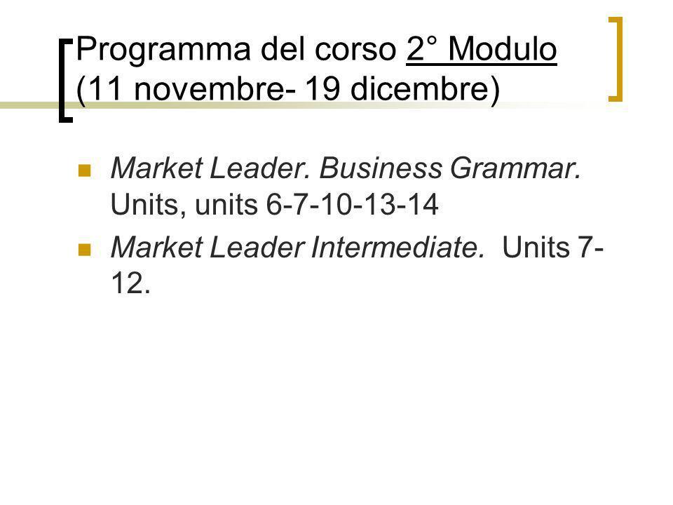 Programma del corso 2° Modulo (11 novembre- 19 dicembre) Market Leader. Business Grammar. Units, units 6-7-10-13-14 Market Leader Intermediate. Units