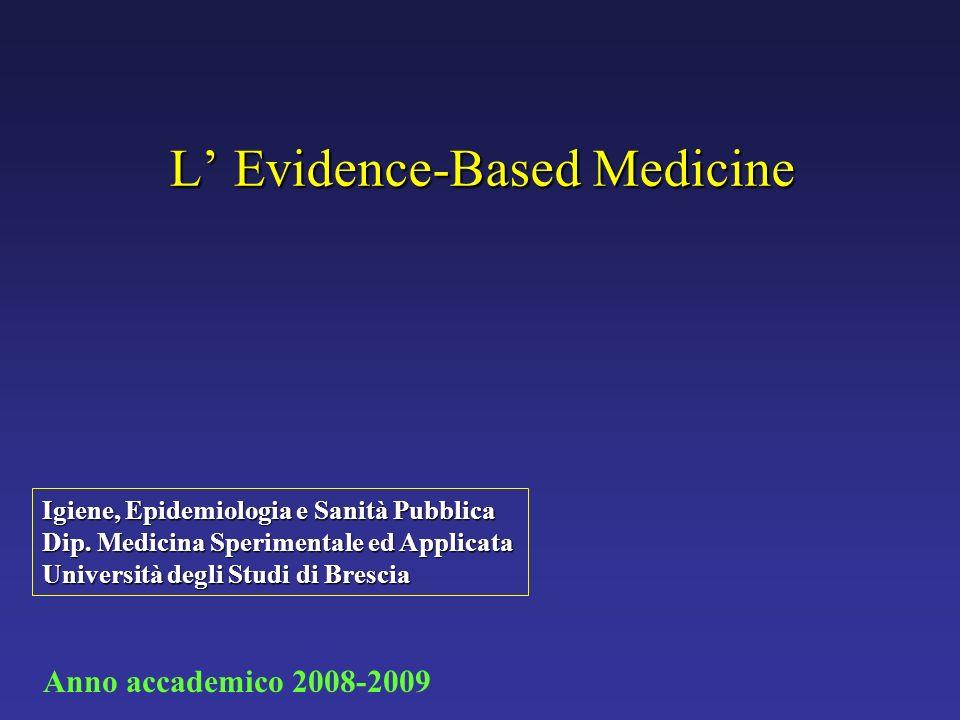 L Evidence-Based Medicine Igiene, Epidemiologia e Sanità Pubblica Dip. Medicina Sperimentale ed Applicata Università degli Studi di Brescia Anno accad
