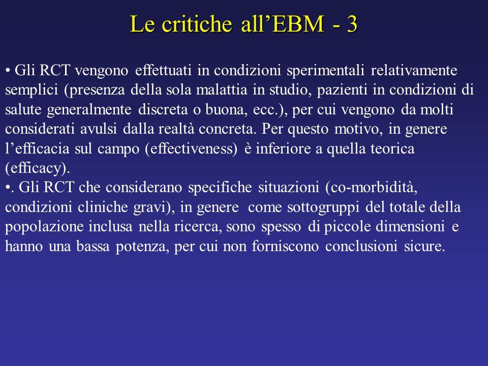 Le critiche allEBM - 3 Gli RCT vengono effettuati in condizioni sperimentali relativamente semplici (presenza della sola malattia in studio, pazienti