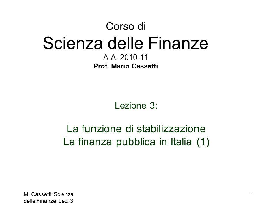 M. Cassetti: Scienza delle Finanze, Lez. 3 1 Corso di Scienza delle Finanze A.A. 2010-11 Prof. Mario Cassetti Lezione 3: La funzione di stabilizzazion