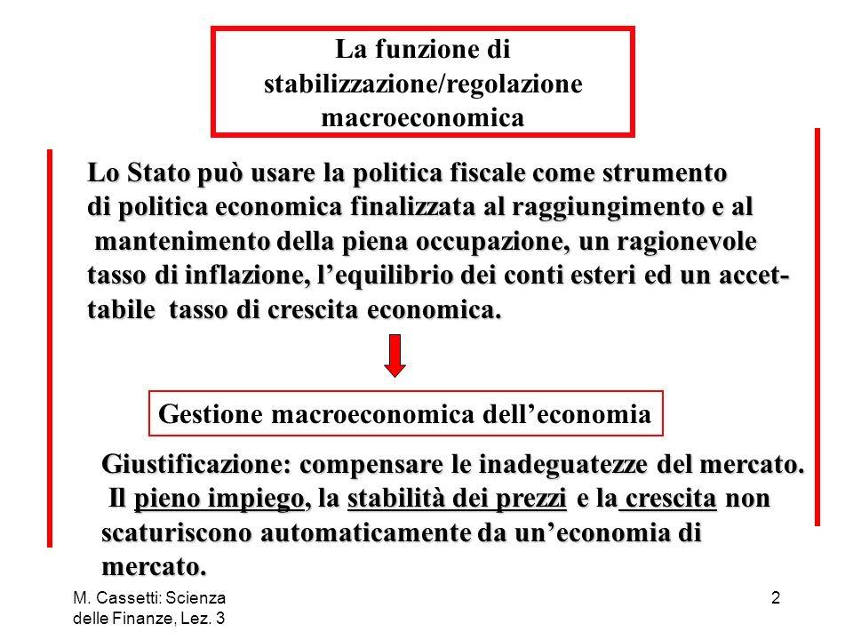 M. Cassetti: Scienza delle Finanze, Lez. 3 2 Lo Stato può usare la politica fiscale come strumento di politica economica finalizzata al raggiungimento