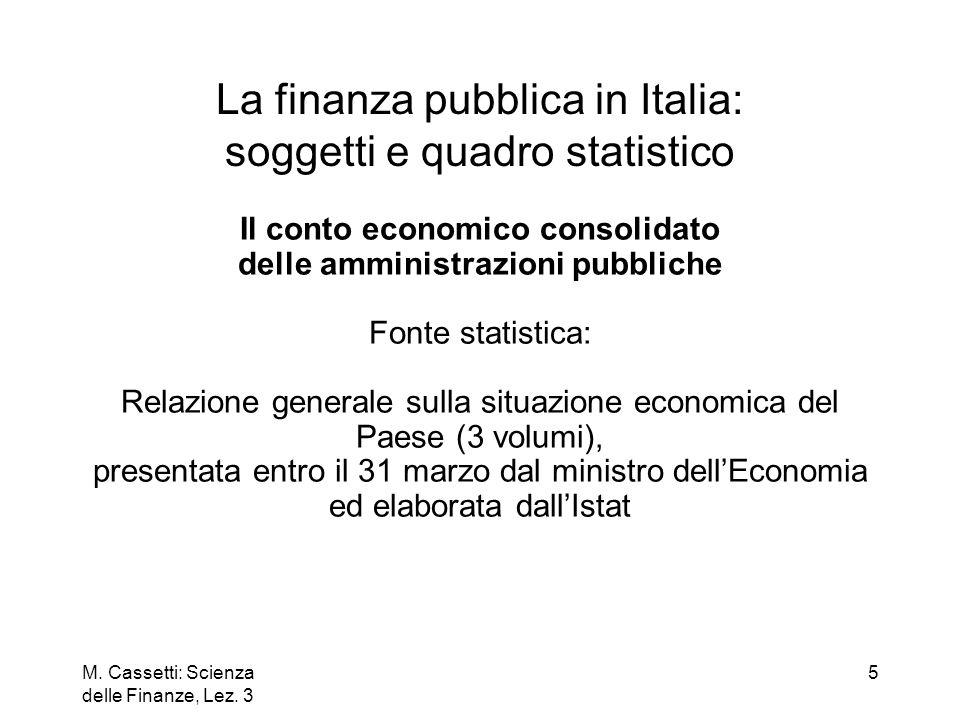 M. Cassetti: Scienza delle Finanze, Lez. 3 5 La finanza pubblica in Italia: soggetti e quadro statistico Il conto economico consolidato delle amminist