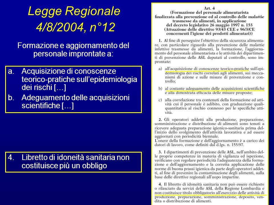 Legge Regionale 4/8/2004, n°12 a.Acquisizione di conoscenze teorico-pratiche sullepidemiologia dei rischi […] b.Adeguamento delle acquisizioni scienti
