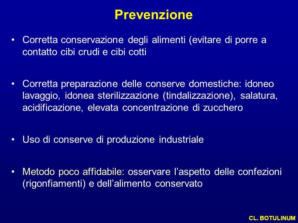 Prevenzione Corretta conservazione degli alimenti (evitare di porre a contatto cibi crudi e cibi cotti Corretta preparazione delle conserve domestiche