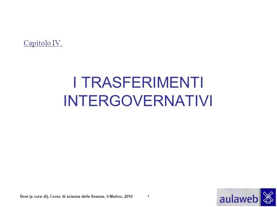 Bosi (a cura di), Corso di scienza delle finanze, il Mulino, 20101 Capitolo IV. I TRASFERIMENTI INTERGOVERNATIVI