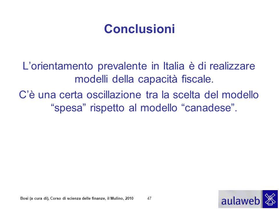 Bosi (a cura di), Corso di scienza delle finanze, il Mulino, 201047 Conclusioni Lorientamento prevalente in Italia è di realizzare modelli della capac