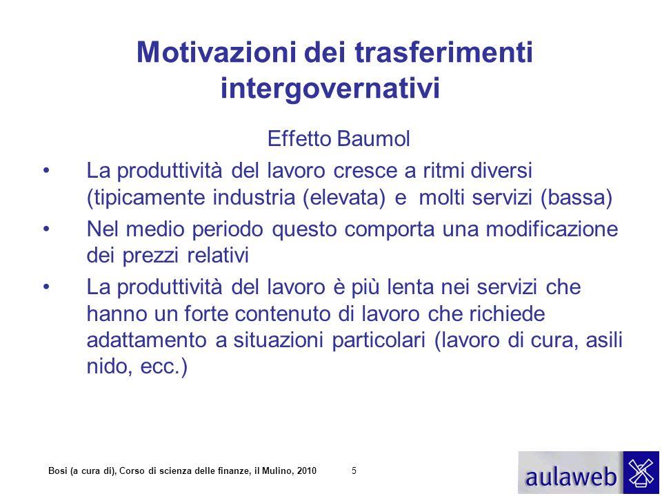 Bosi (a cura di), Corso di scienza delle finanze, il Mulino, 20105 Motivazioni dei trasferimenti intergovernativi Effetto Baumol La produttività del l