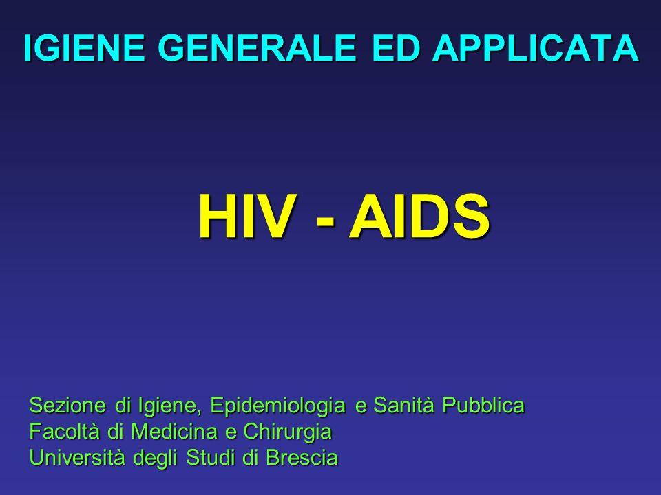 IGIENE GENERALE ED APPLICATA Sezione di Igiene, Epidemiologia e Sanità Pubblica Facoltà di Medicina e Chirurgia Università degli Studi di Brescia HIV - AIDS