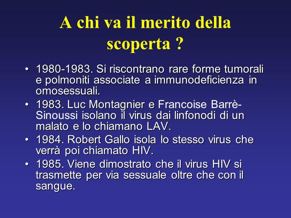 A chi va il merito della scoperta ? 1980-1983. Si riscontrano rare forme tumorali e polmoniti associate a immunodeficienza in omosessuali.1980-1983. S