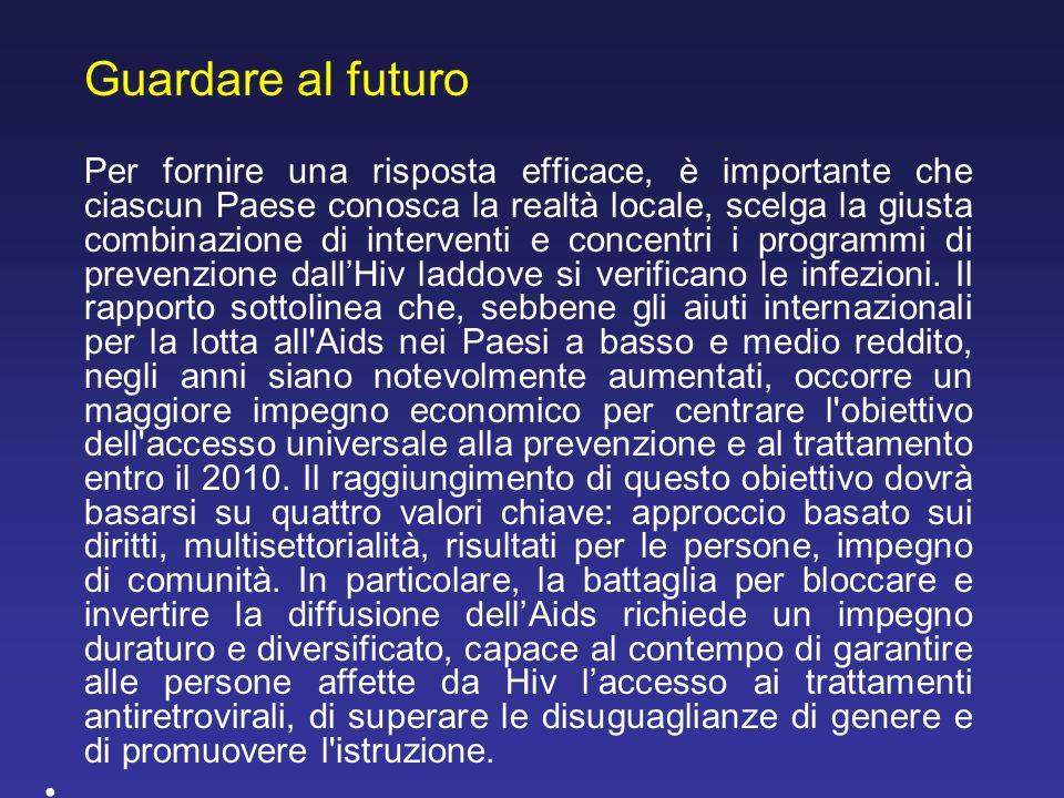 Guardare al futuro Per fornire una risposta efficace, è importante che ciascun Paese conosca la realtà locale, scelga la giusta combinazione di interv