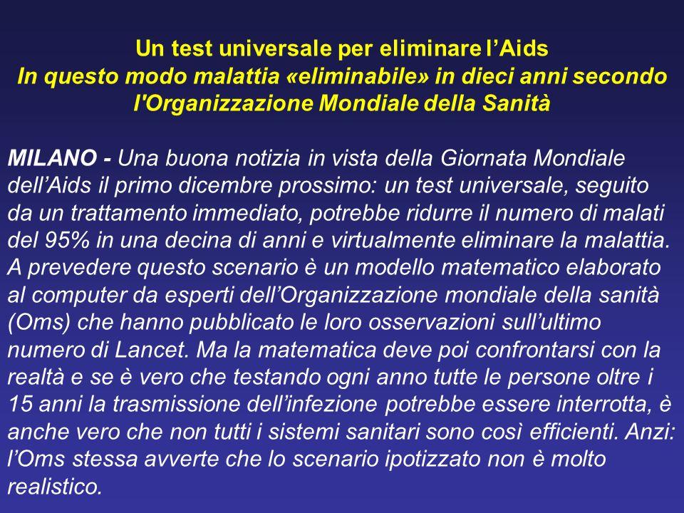 Un test universale per eliminare lAids In questo modo malattia «eliminabile» in dieci anni secondo l'Organizzazione Mondiale della Sanità MILANO - Una
