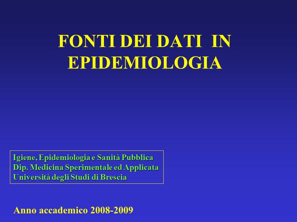 FONTI DEI DATI IN EPIDEMIOLOGIA Igiene, Epidemiologia e Sanità Pubblica Dip. Medicina Sperimentale ed Applicata Università degli Studi di Brescia Anno