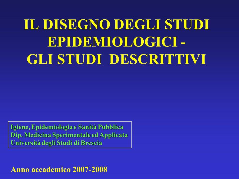 STUDIO TRASVERSALE o di prevalenza Consiste in una rilevazione istantanea dei dati sulla prevalenza di malattie, fattori di rischio, atteggiamenti e comportamenti dei soggetti, e altri fattori di interesse per la salute in una popolazione definita