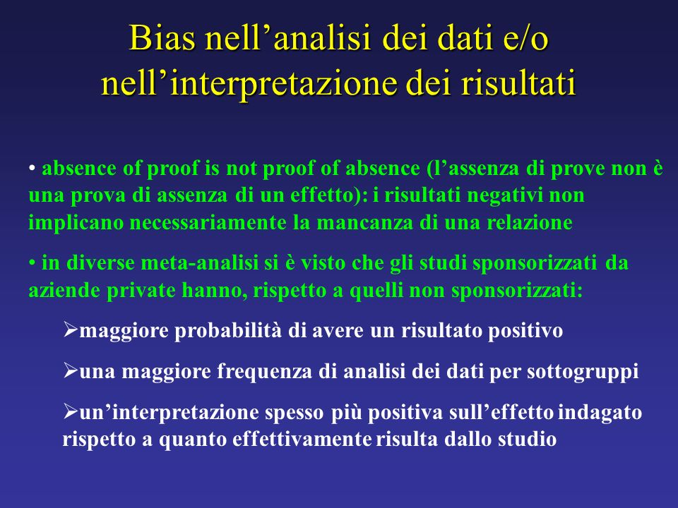 Bias nellanalisi dei dati e/o nellinterpretazione dei risultati absence of proof is not proof of absence (lassenza di prove non è una prova di assenza