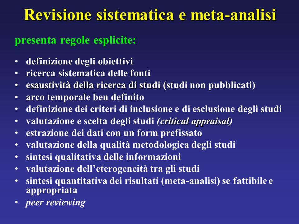 Revisione sistematica e meta-analisi presenta regole esplicite: definizione degli obiettivi ricerca sistematica delle fonti esaustività della ricerca