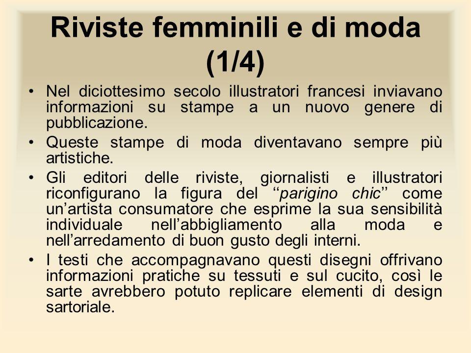 Riviste femminili e di moda (1/4) Nel diciottesimo secolo illustratori francesi inviavano informazioni su stampe a un nuovo genere di pubblicazione. Q