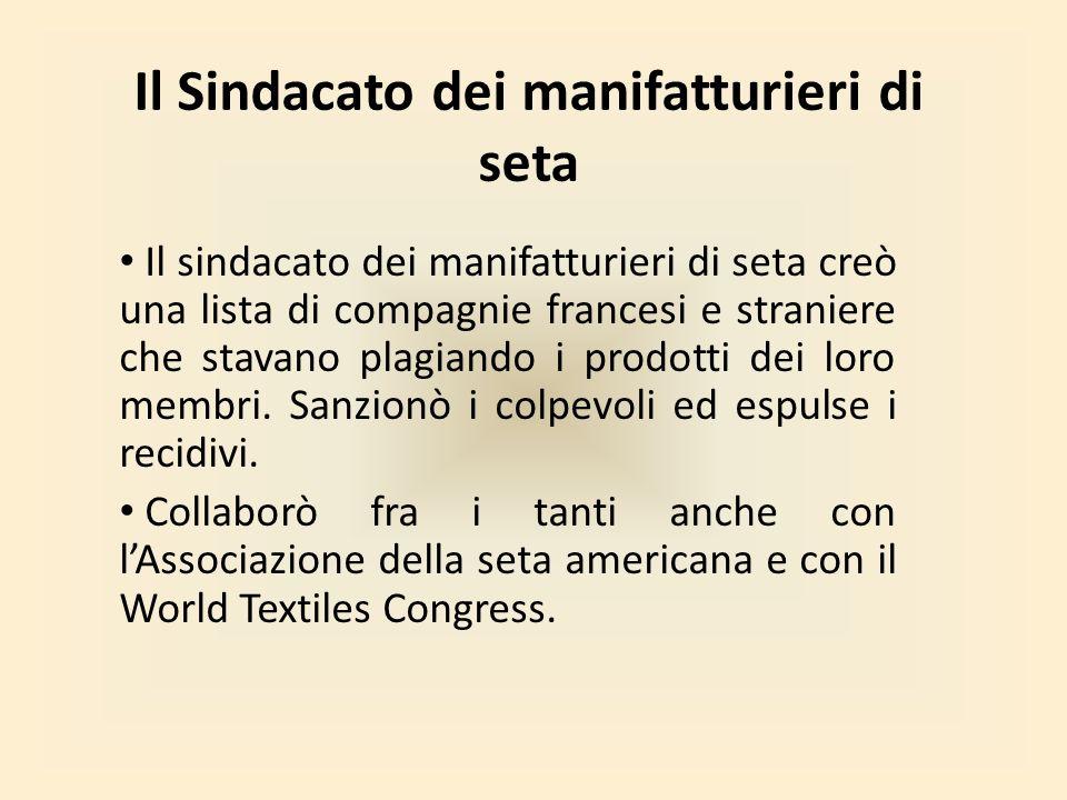 Il Sindacato dei manifatturieri di seta Il sindacato dei manifatturieri di seta creò una lista di compagnie francesi e straniere che stavano plagiando