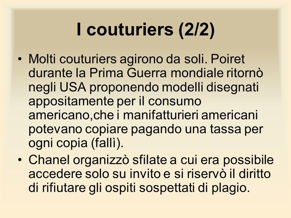 I couturiers (2/2) Molti couturiers agirono da soli. Poiret durante la Prima Guerra mondiale ritornò negli USA proponendo modelli disegnati appositame