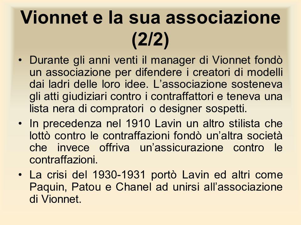 Vionnet e la sua associazione (2/2) Durante gli anni venti il manager di Vionnet fondò un associazione per difendere i creatori di modelli dai ladri d