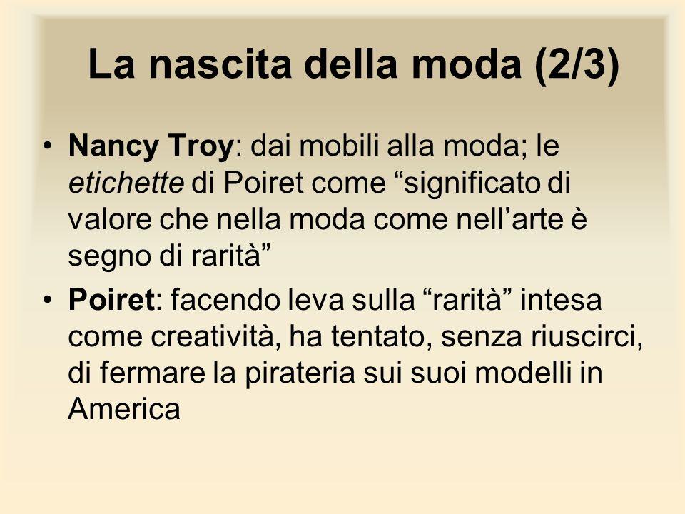 La nascita della moda (2/3) Nancy Troy: dai mobili alla moda; le etichette di Poiret come significato di valore che nella moda come nellarte è segno d