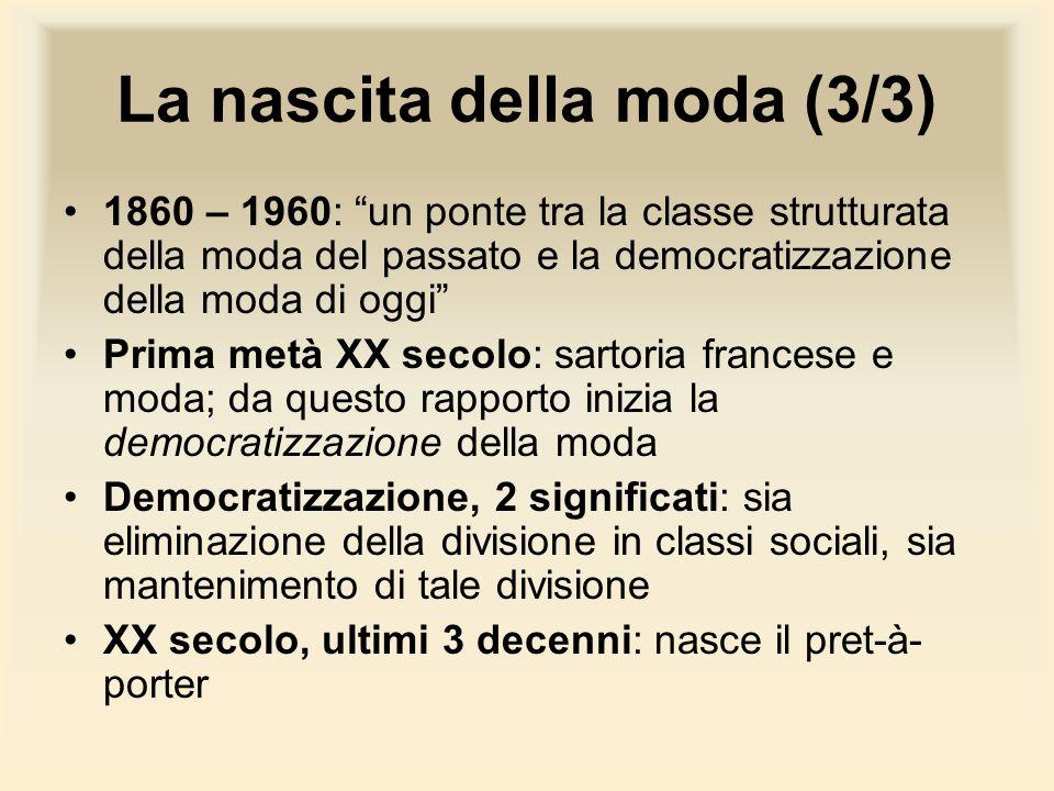 La nascita della moda (3/3) 1860 – 1960: un ponte tra la classe strutturata della moda del passato e la democratizzazione della moda di oggi Prima met