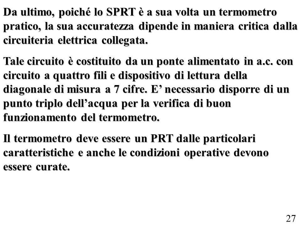 27 Da ultimo, poiché lo SPRT è a sua volta un termometro pratico, la sua accuratezza dipende in maniera critica dalla circuiteria elettrica collegata.