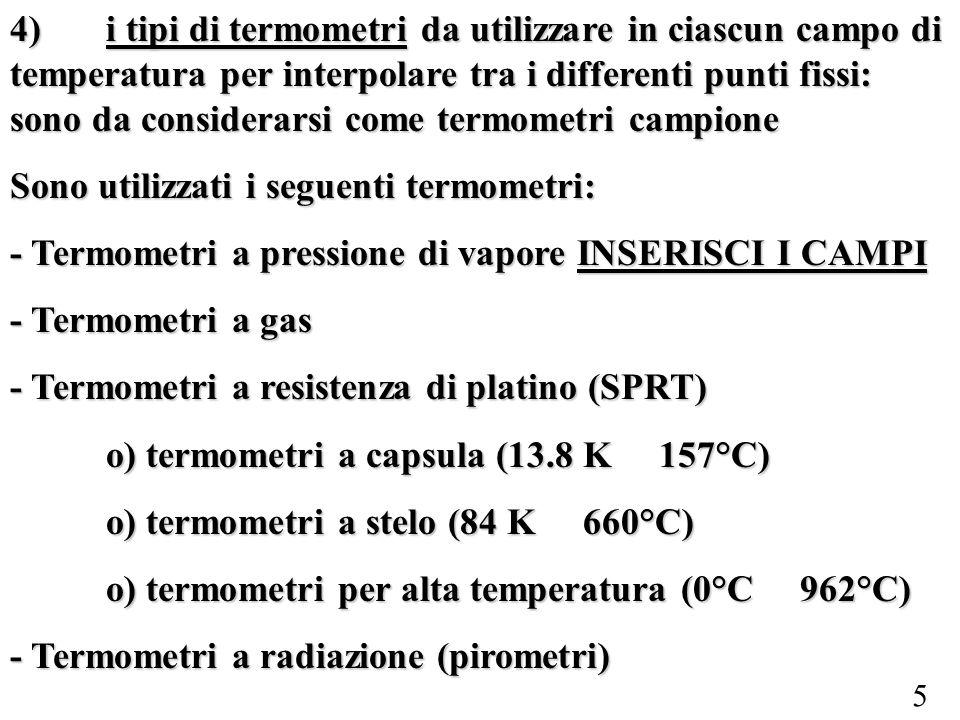 5 4)i tipi di termometri da utilizzare in ciascun campo di temperatura per interpolare tra i differenti punti fissi: sono da considerarsi come termome
