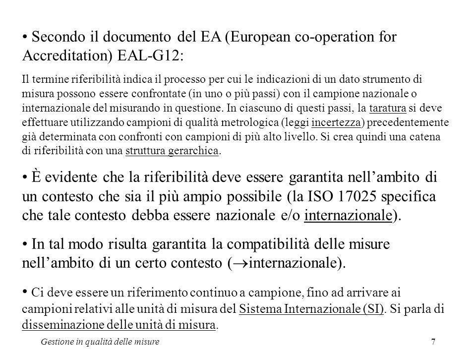 Gestione in qualità delle misure7 Secondo il documento del EA (European co-operation for Accreditation) EAL-G12: Il termine riferibilità indica il pro