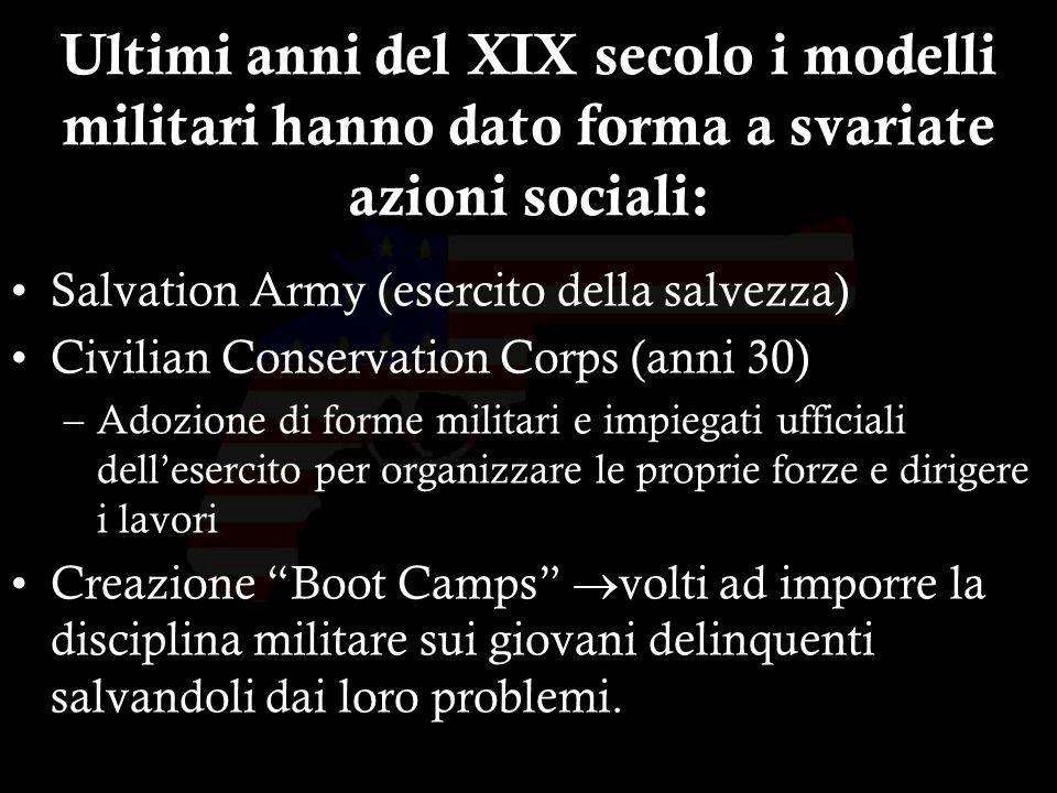 28 Ultimi anni del XIX secolo i modelli militari hanno dato forma a svariate azioni sociali: Salvation Army (esercito della salvezza) Civilian Conserv