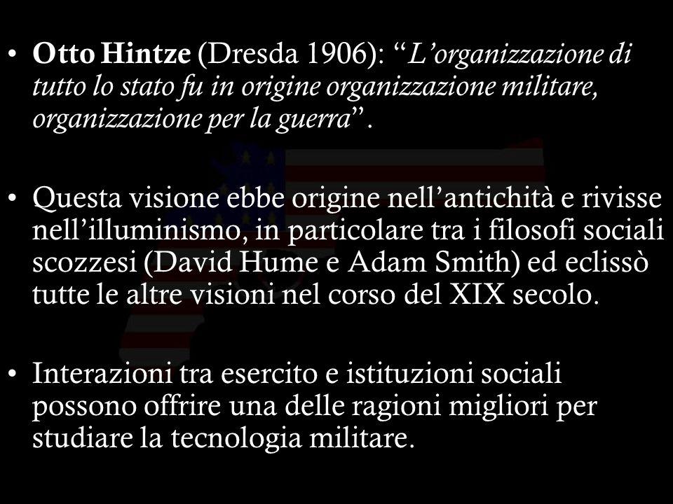 29 Otto Hintze (Dresda 1906): Lorganizzazione di tutto lo stato fu in origine organizzazione militare, organizzazione per la guerra.