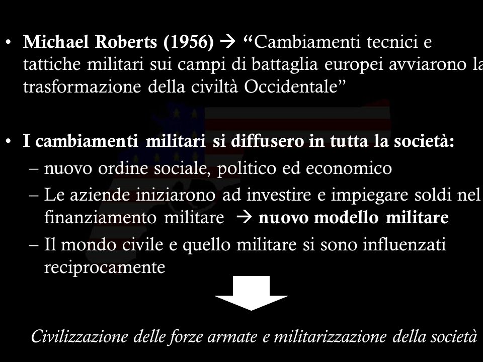 4 Michael Roberts (1956) Cambiamenti tecnici e tattiche militari sui campi di battaglia europei avviarono la trasformazione della civiltà Occidentale