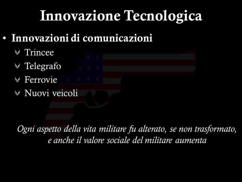 6 Innovazione Tecnologica Innovazioni di comunicazioni Trincee Telegrafo Ferrovie Nuovi veicoli Ogni aspetto della vita militare fu alterato, se non trasformato, e anche il valore sociale del militare aumenta
