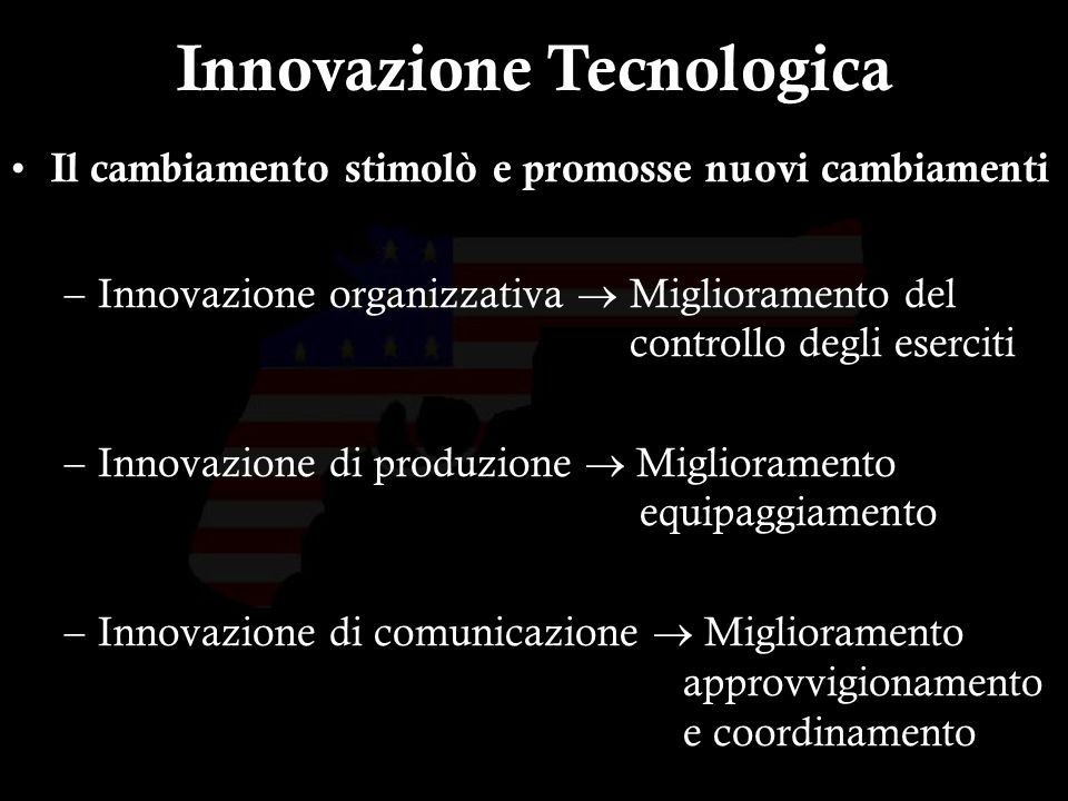 7 Il cambiamento stimolò e promosse nuovi cambiamenti –Innovazione organizzativa Miglioramento del controllo degli eserciti –Innovazione di produzione