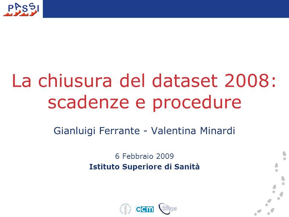 La chiusura del dataset 2008: scadenze e procedure Gianluigi Ferrante - Valentina Minardi 6 Febbraio 2009 Istituto Superiore di Sanità