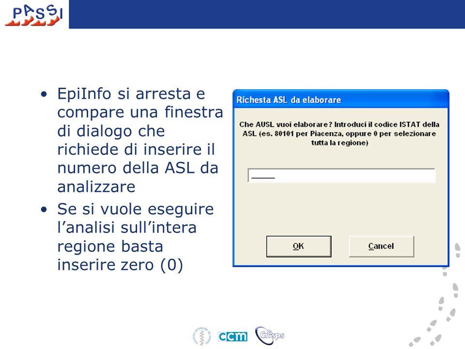 EpiInfo si arresta e compare una finestra di dialogo che richiede di inserire il numero della ASL da analizzare Se si vuole eseguire lanalisi sullintera regione basta inserire zero (0)