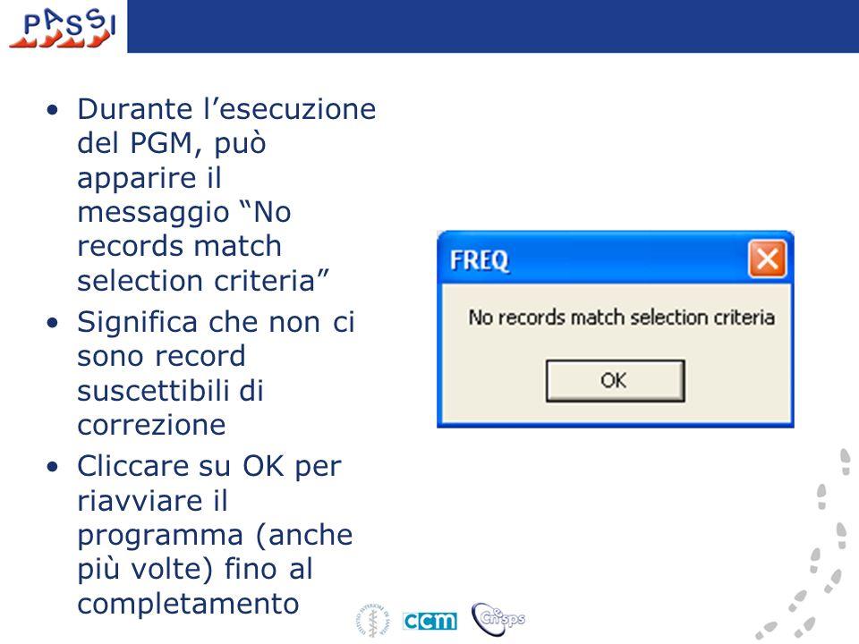 Durante lesecuzione del PGM, può apparire il messaggio No records match selection criteria Significa che non ci sono record suscettibili di correzione Cliccare su OK per riavviare il programma (anche più volte) fino al completamento