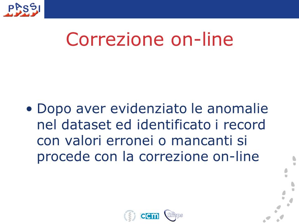 Correzione on-line Dopo aver evidenziato le anomalie nel dataset ed identificato i record con valori erronei o mancanti si procede con la correzione on-line