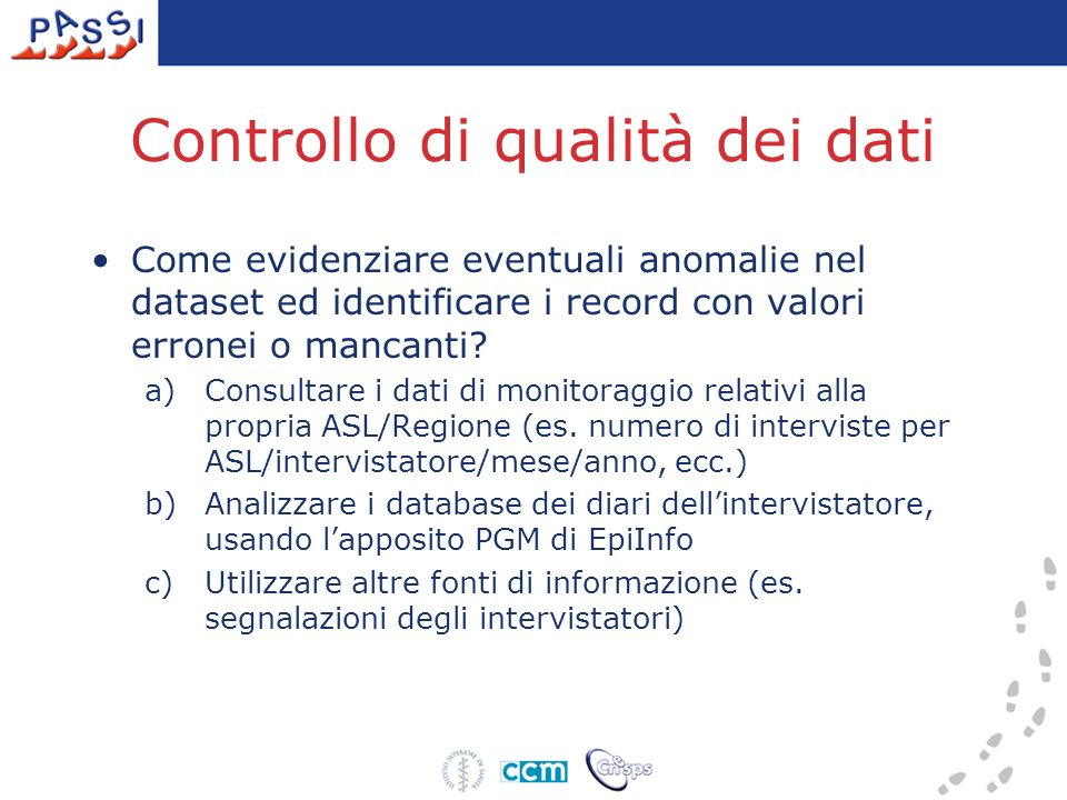 Controllo di qualità dei dati Come evidenziare eventuali anomalie nel dataset ed identificare i record con valori erronei o mancanti? a)Consultare i d