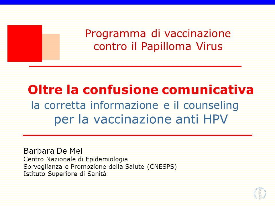 Oltre la confusione comunicativa la corretta informazione e il counseling per la vaccinazione anti HPV Barbara De Mei Centro Nazionale di Epidemiologi