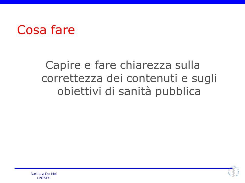 Barbara De Mei CNESPS Cosa fare Capire e fare chiarezza sulla correttezza dei contenuti e sugli obiettivi di sanità pubblica