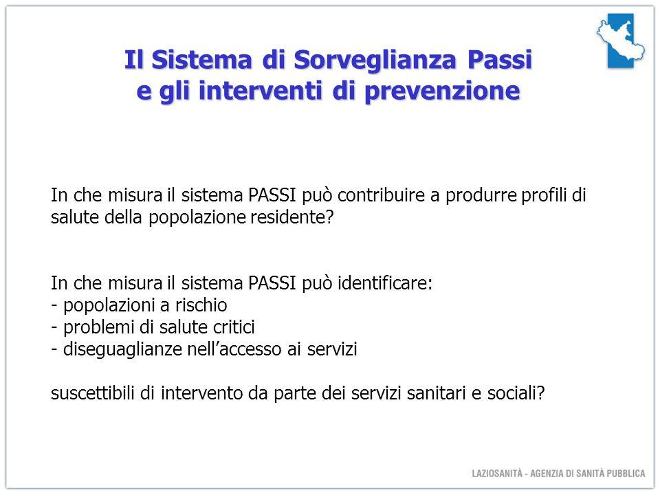 Il Sistema di Sorveglianza Passi e gli interventi di prevenzione In che misura il sistema PASSI può contribuire a produrre profili di salute della popolazione residente.