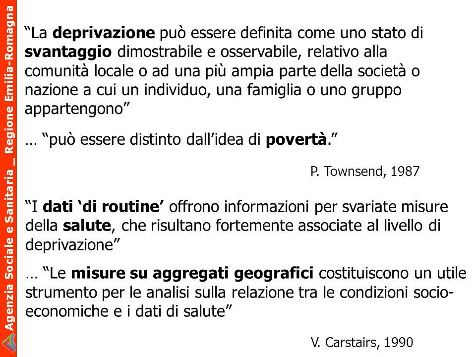 Agenzia Sociale e Sanitaria _ Regione Emilia-Romagna La deprivazione può essere definita come uno stato di svantaggio dimostrabile e osservabile, rela