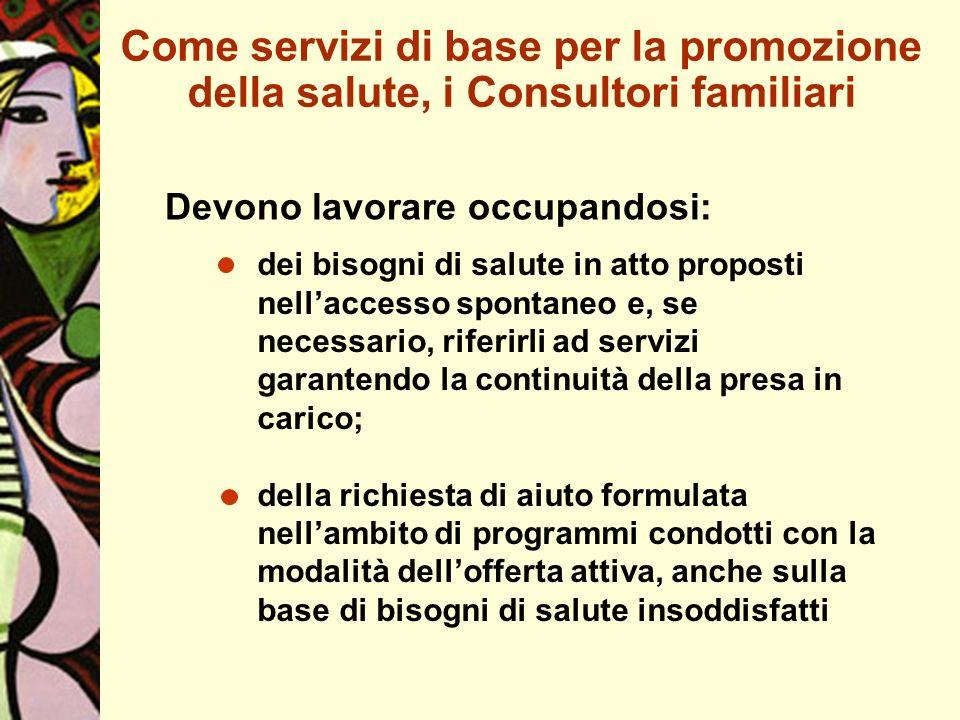 Devono lavorare occupandosi: Come servizi di base per la promozione della salute, i Consultori familiari dei bisogni di salute in atto proposti nellac