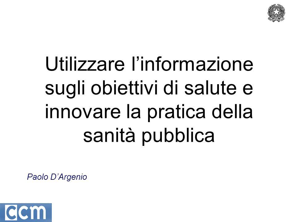 Paolo DArgenio Utilizzare linformazione sugli obiettivi di salute e innovare la pratica della sanità pubblica