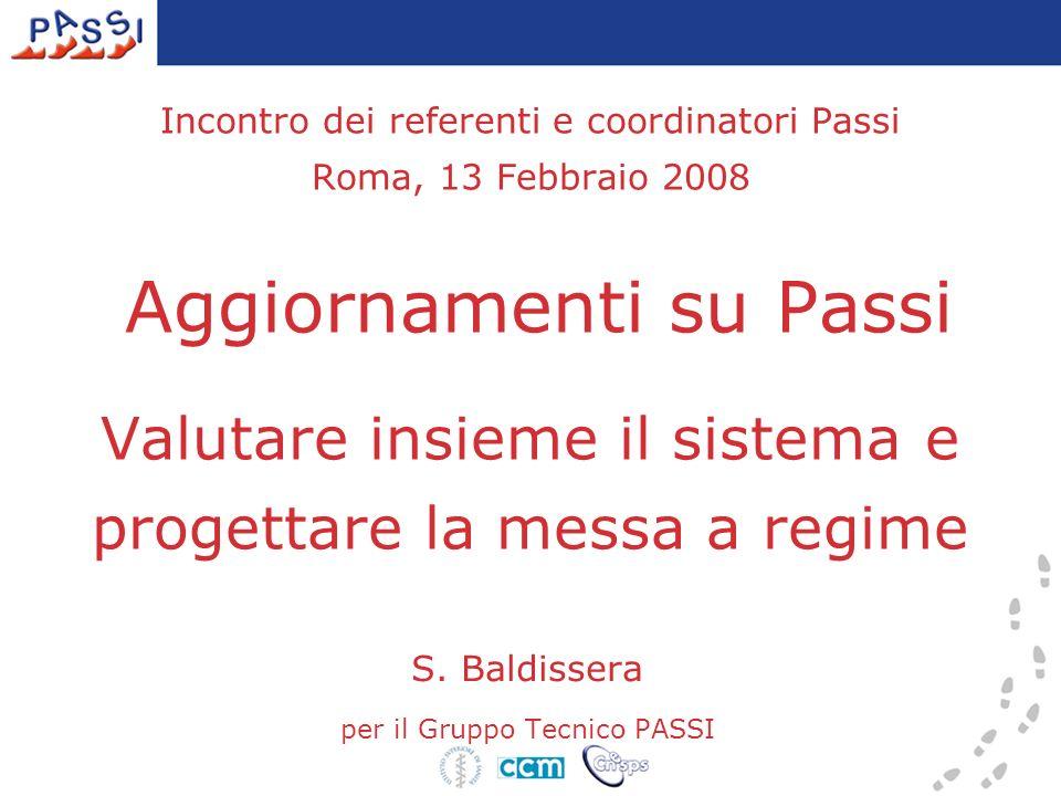 Incontro dei referenti e coordinatori Passi Roma, 13 Febbraio 2008 Aggiornamenti su Passi Valutare insieme il sistema e progettare la messa a regime S.