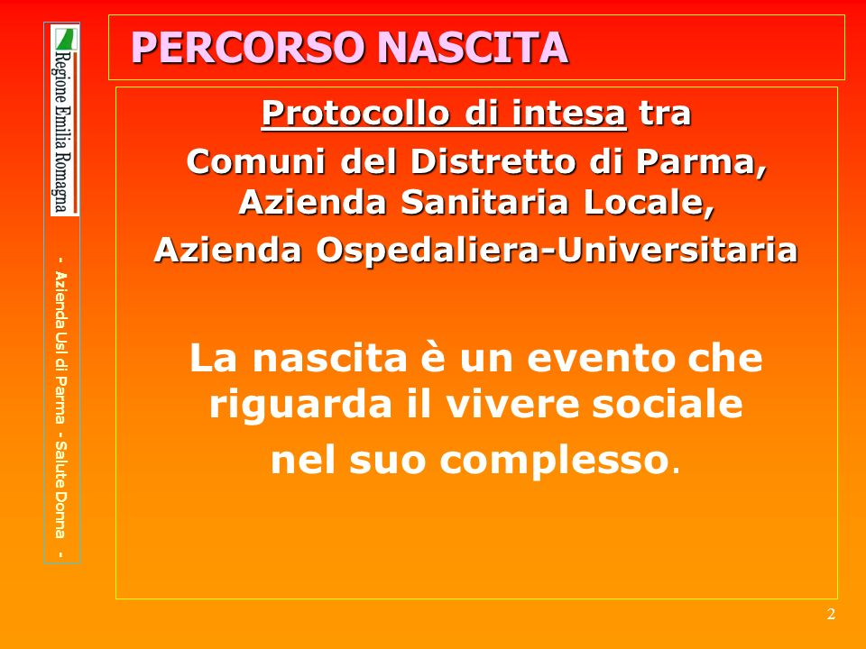 3 PERCORSO NASCITA Lintegrazione come scelta Politica Istituzionale(Comuni e Aziende sanitarie) Professionale e dei servizi - Azienda Usl di Parma - Salute Donna -